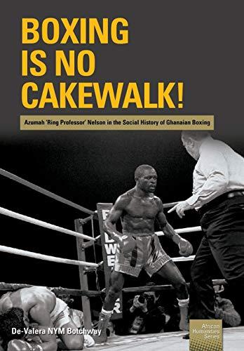 Boxing is no Cakewalk! By de-Valera Nym Botchway