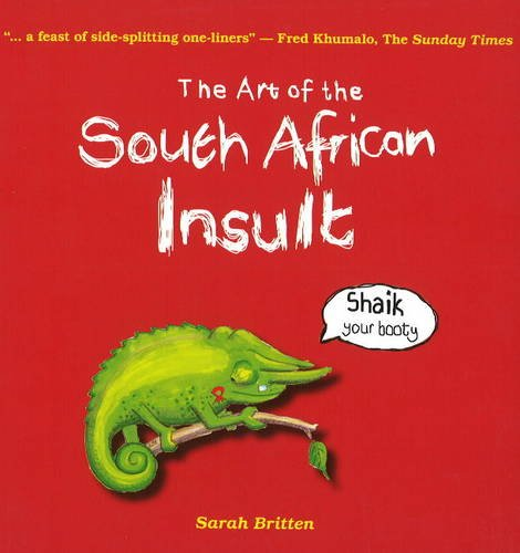 The Art of the South African Insult By Sarah Britten