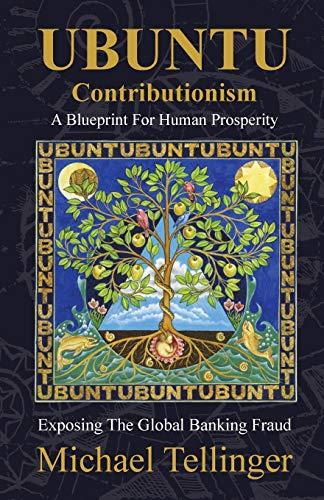 Ubuntu Contributionism: A Blueprint for Human Prosperity by Michael Tellinger