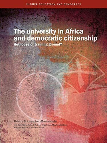 The University in Africa and Democratic Citizenship By Thierry M. Luescher-Mamashela