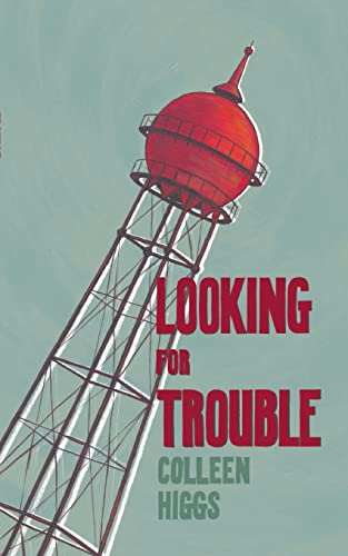 Looking for trouble By Colleen Higgs