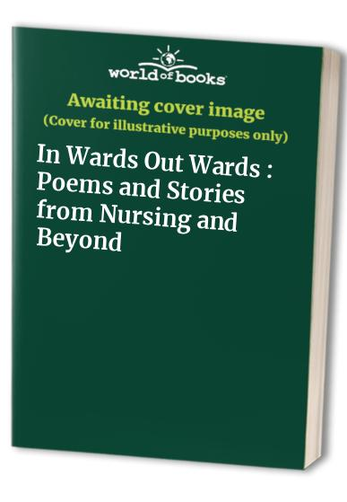 In Wards Out Wards : Poems and Stories from Nursing and Beyond
