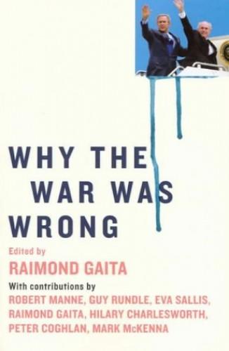 Why The War Was Wrong By Raimond Gaita