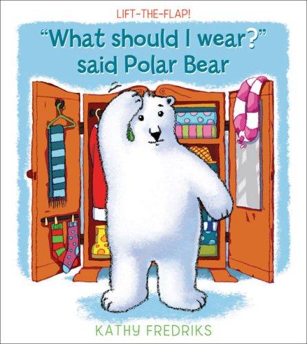 What Should I Wear? Said Polar Bear By Kathy Fredriks