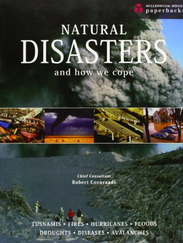 Natural Disasters and How We Cope: Volcanoes, Tsunamis, Fires, Hurricanes, Floods, Droughts, Diseases and Avalanches by Robert Coenraads
