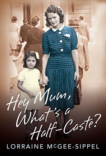 Hey Mum, What's a Half-Caste? By Lorraine McGee-Sippel