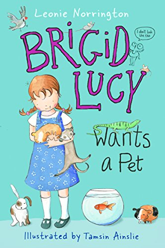 Brigid Lucy Wants a Pet By Leonie Norrington
