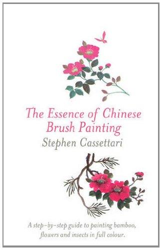 The Essence of Chinese Brush Painting By Stephen Cassettari