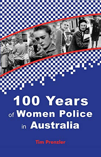 One Hundred Years of Women Police in Australia By Tim Prenzler