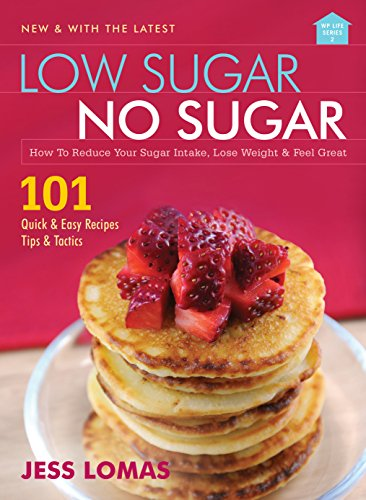 Low Sugar No Sugar - How to reduce your sugar intake, lose weight and feel great By Jess Lomas