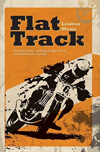Flat Track - A Story About Coming of Age, Love and Above All, Racing By Loukas Mexis