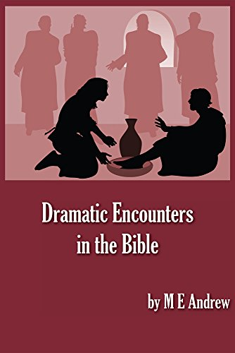 Dramatic Encounters in the Bible By ME Andrew