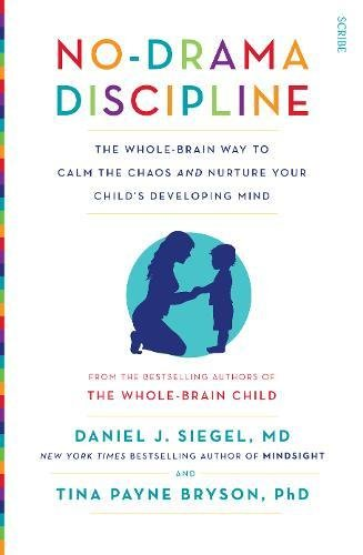 No-Drama Discipline: the whole-brain way to calm the chaos and nurture your child's developing mind (Mindful Parenting) By Daniel J. Siegel