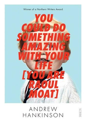 You Could Do Something Amazing with Your Life [You Are Raoul Moat] von Andrew Hankinson