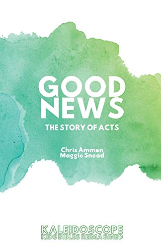 Good News, The Story of Acts By Chris Ammen