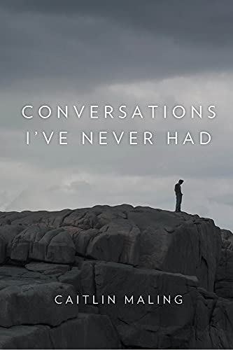 Conversations I've Never Had By Caitlin Maling