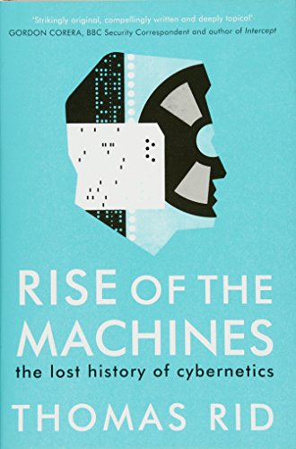 Rise of the Machines: the lost history of cybernetics By Thomas Rid