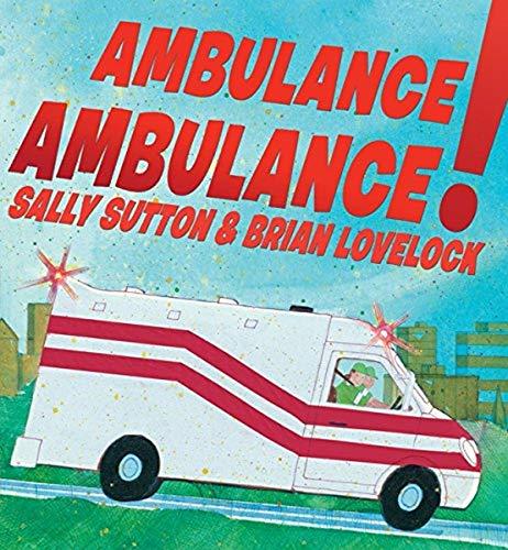 Ambulance, Ambulance! By Sally Sutton