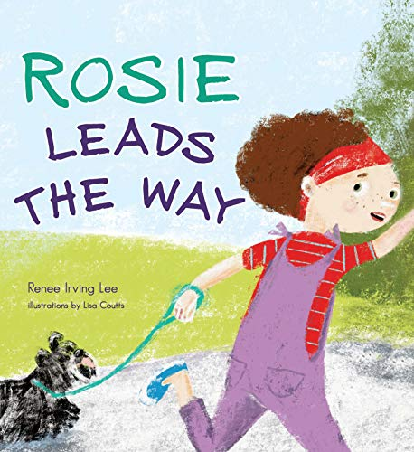 Rosie Leads the Way By Renee Irving Lee