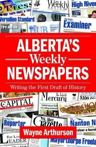 Alberta's Weekly Newspapers By Wayne Arthurson