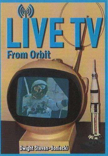 Live TV From Orbit By Dwight Steven-Boniecki