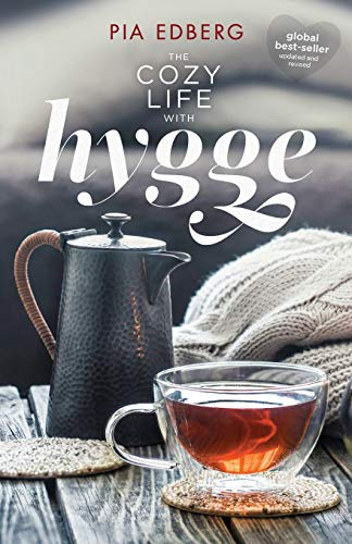 The Cozy Life with Hygge By Pia Edberg