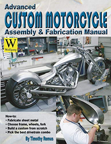 Advanced Custom and Motorcycle Assembly and Fabrication Manual By Timothy Remus