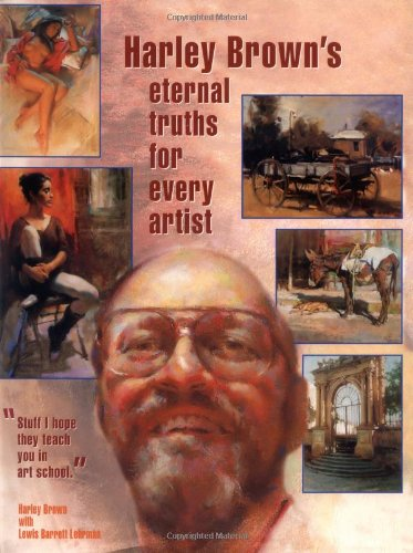 Harley Brown's Eternal Truths for Every Artist by Harley Brown