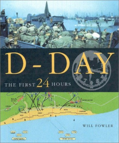 D-Day the First 24 Hours By Will Fowler