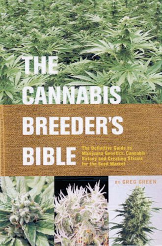 Cannabis Breeder's Bible: The Definitive Guide to Marijuana Varieties and Creating Strains for the Seed Market by Greg Green