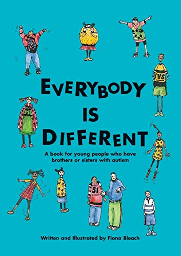 Everybody is Different: A Book for Young People Who Have Brothers or Sisters with Autism By Fiona Bleach