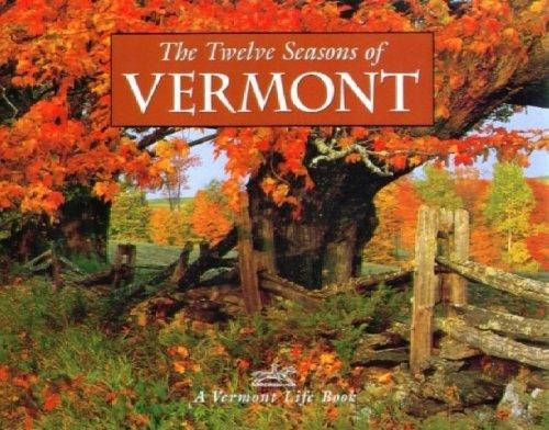 The Twelve Seasons of Vermont By Life Magazine Vermont