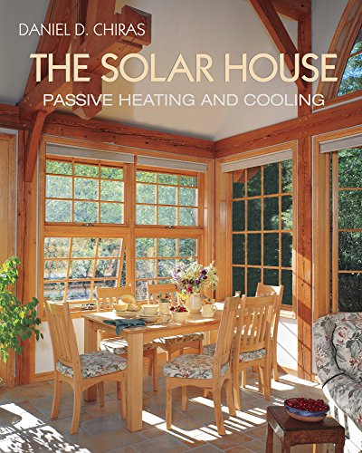 The Solar House: Passive Heating and Cooling: 10 By Daniel D. Chiras