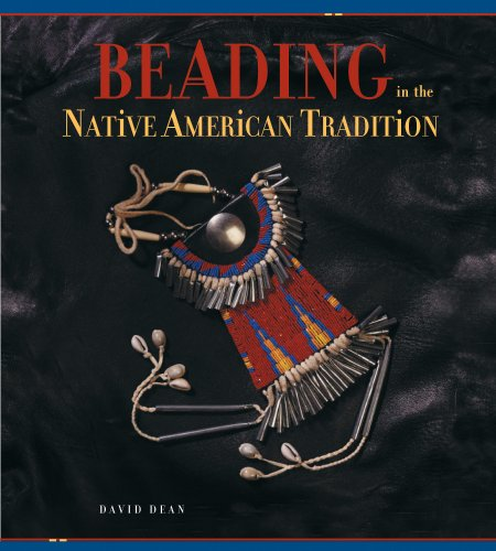 Beading in the Native American Tradition By David Dean
