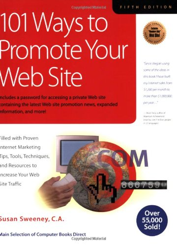 101 Ways to Promote Your Web Site: Filled with Proven Internet Marketing Tips, Tools, Techniques, and Resources to Increase Your Web Site Traffic By Susan Sweeney