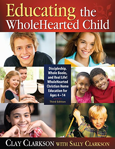 Educating the Whole Hearted Child By Clay Clarkson
