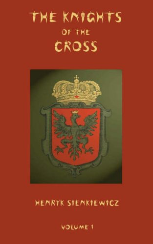 The Knights of the Cross - Volume 1 By Henryk Sienkiewicz