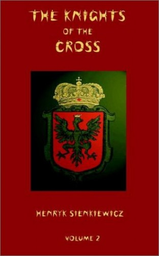The Knights of the Cross - Volume 2 By Henryk Sienkiewicz