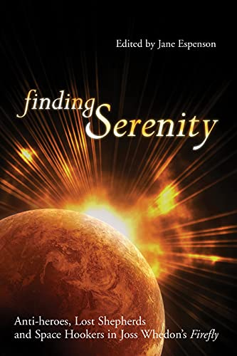 Finding Serenity: Anti-heroes, Lost Shepherds and Space Hookers in Joss Whedon's Firefly (Smart Pop) By Edited by Jane Espenson