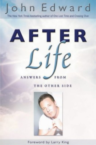 After Life: Answers from the Other Side by John Edward