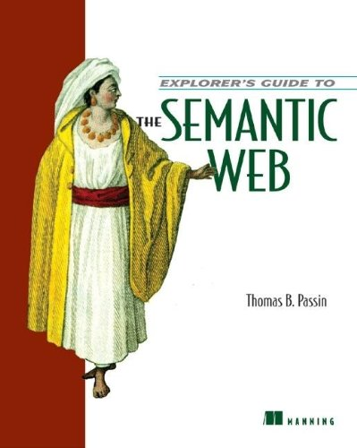Explorer's Guide to the Semantic Web By Thomas B. Passin