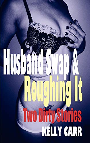 Husband Swap and Roughing It By Kelly Carr