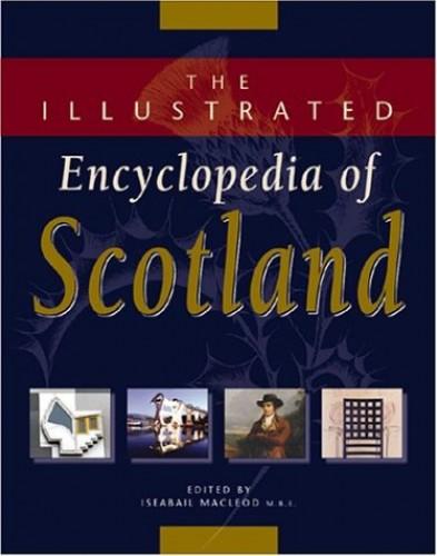 The Illustrated Encyclopedia of Scotland By Iseabail MacLeod (Scottish Language Dictionaries, UK)