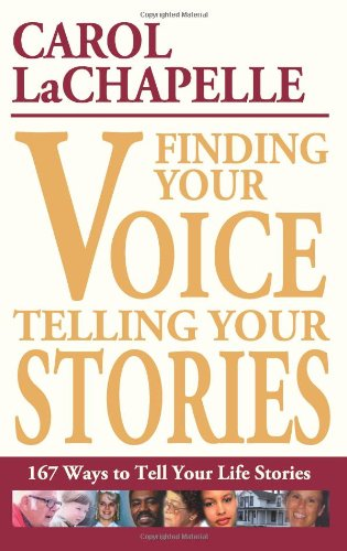 Finding Your Voice, Telling Your Stories By Carol LaChapelle