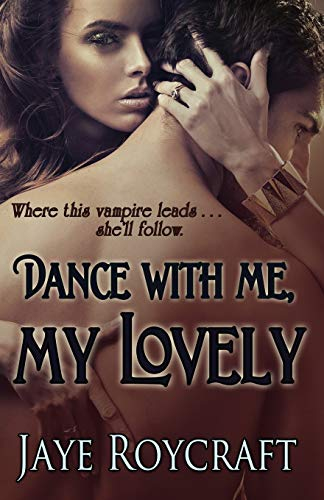 Dance with Me, My Lovely By Jaye Roycraft