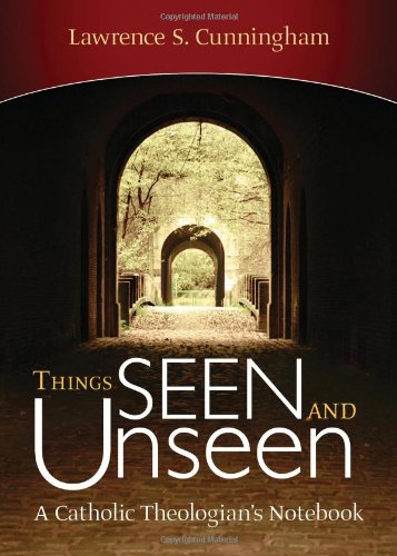 Things Seen and Unseen By Lawrence S. Cunningham