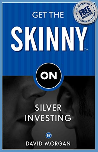 Get The Skinny On Silver Investing by David Morgan