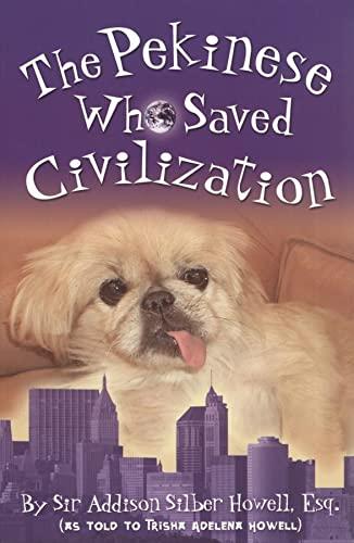 The Pekinese Who Saved Civilization By Derek Evan Howell