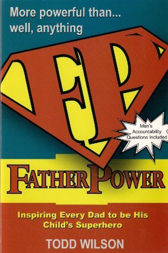 Father Power, Inspiring Every Dad to Be His Child's Superhero By Unknown
