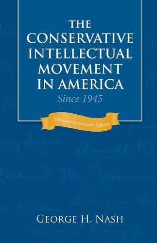 Conservative Intellectual Movement in America since 1945 By George H. Nash